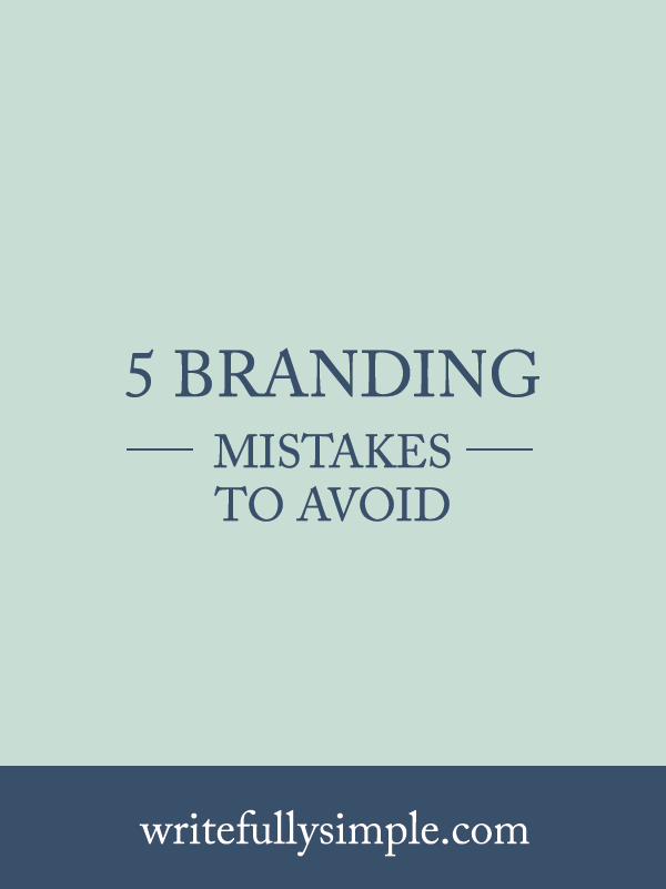 5 Branding Mistakes to Avoid | Writefully Simple | Eau Claire, Wisconsin | www.writefullysimple.com