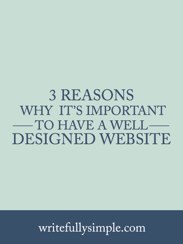 3 Reasons Why It's Important Having a Well Designed Website | Writefully Simple | Eau Claire, Wisconsin | www.writefullysimple.com