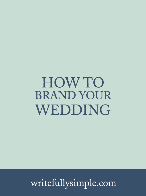How to Brand Your Wedding  |  Writefully Simple  |  Eau Claire, Wisconsin  |  www.writefullysimple.com