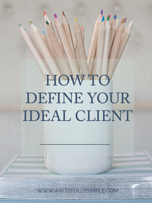 How to Define Your Ideal Client  |  Writefully Simple  |  Eau Claire, Wisconsin  |  www.writefullysimple.com