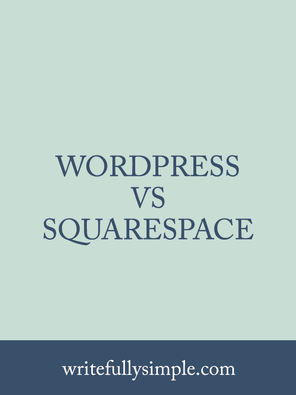 WordPress vs Squarespace  |  Writefully Simple  |  Eau Claire, Wisconsin  |  www.writefullysimple.com